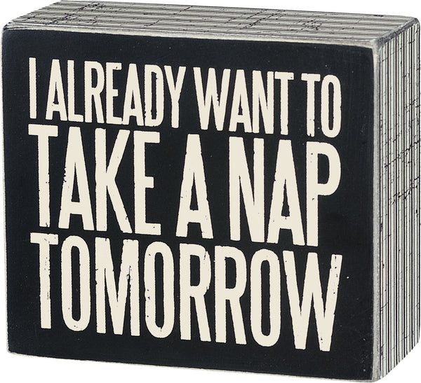 I Already Want To Take A Nap Tomorrow - Decorative Wood Box Sign - 4-in x 3-1/2-in - Mellow Monkey