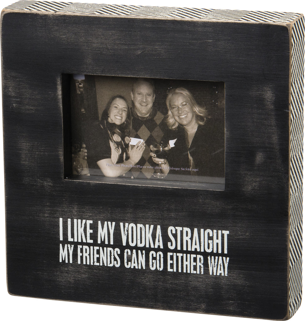 I Like My Vodka Straight. My Friends Can Go Either Way - Box Sign Photo Frame 10-in - Mellow Monkey