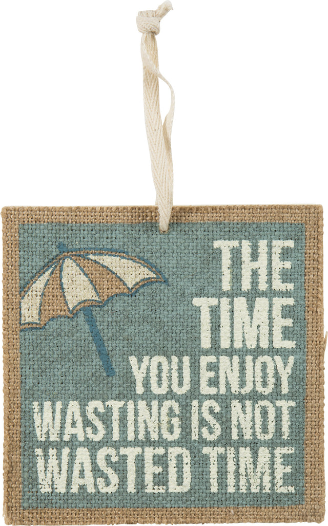 The Time You Enjoy Wasting Is Not Wasted Time - Coastal Wood and Fabric Ornament - Mellow Monkey