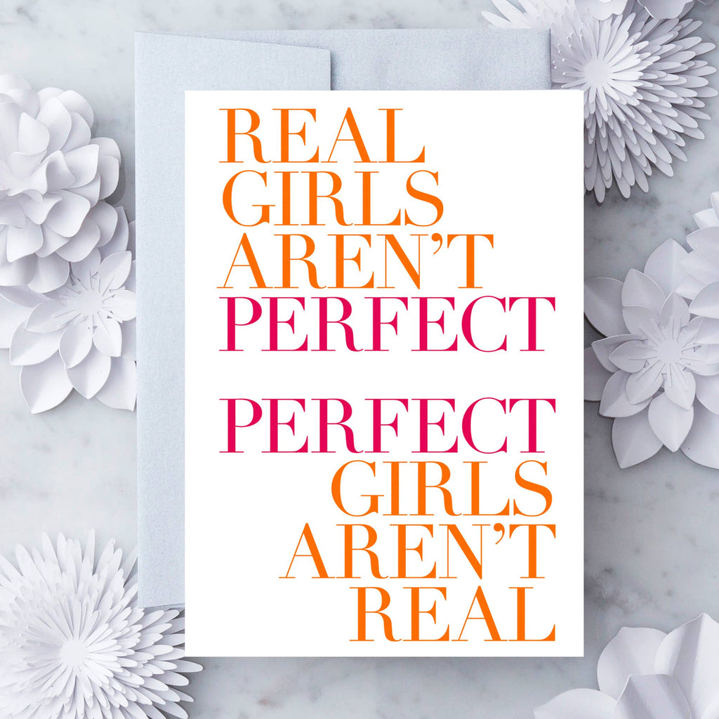Real Girls Aren't Perfect. Perfect Girls Aren't Real - Greeting Card