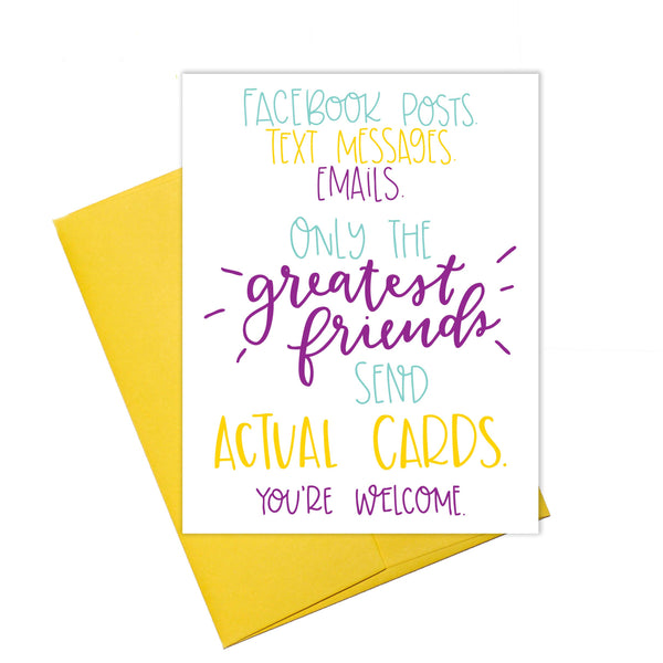 Facebook Posts Text Messages Emails Only The Greatest Friends Send Actual Cards - You're Welcome - Greeting Card