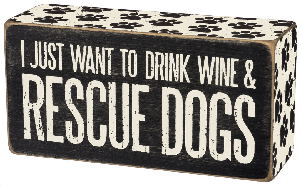 I Just Want To Drink Wine & Rescue Dogs - Wood Box Sign 5-in - Mellow Monkey