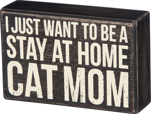 I Just Want To Be A Stay At Home Cat Mom - Box Sign - 6in