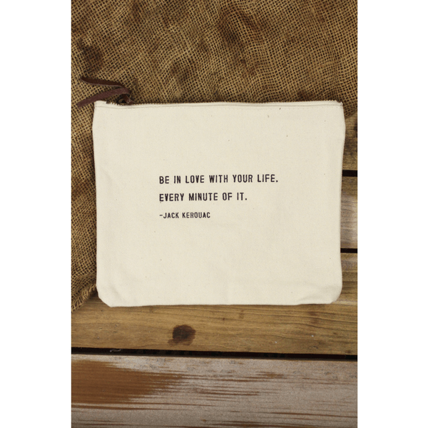 Canvas Zipper Bag - Be In Love With Your Life. Every Minute Of It. -Jack Kerouac