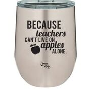 Carver's Ridge - Because Teachers Can't Survive On Apples Alone Insulated Metal Wine Cup 9oz