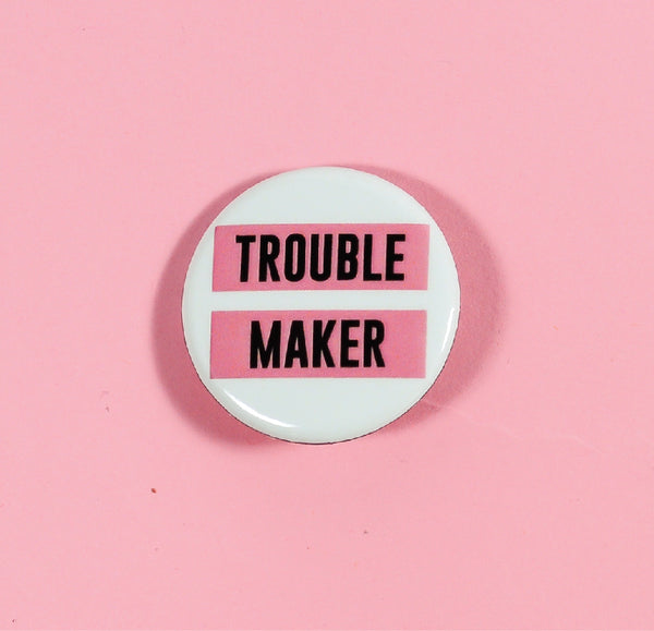 The F Word Gift Shop - Trouble Maker Button