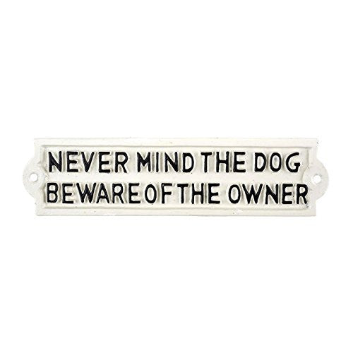 Never Mind the Dog, Beware of the Owner - Cast Iron Indoor Outdoor Sign - 8-3/4-in - Mellow Monkey