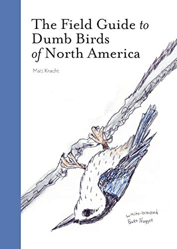 The Field Guide to Dumb Birds of North America - Paperback - Matt Kracht