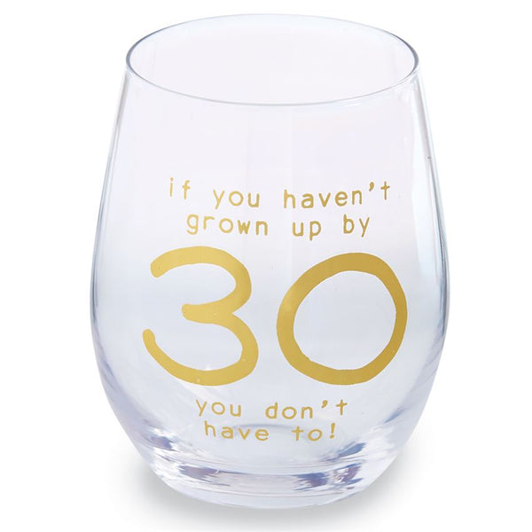 If You Haven't Grown Up By 30, You Don't Have To! -  Stemless Wine Glass in Gift Box