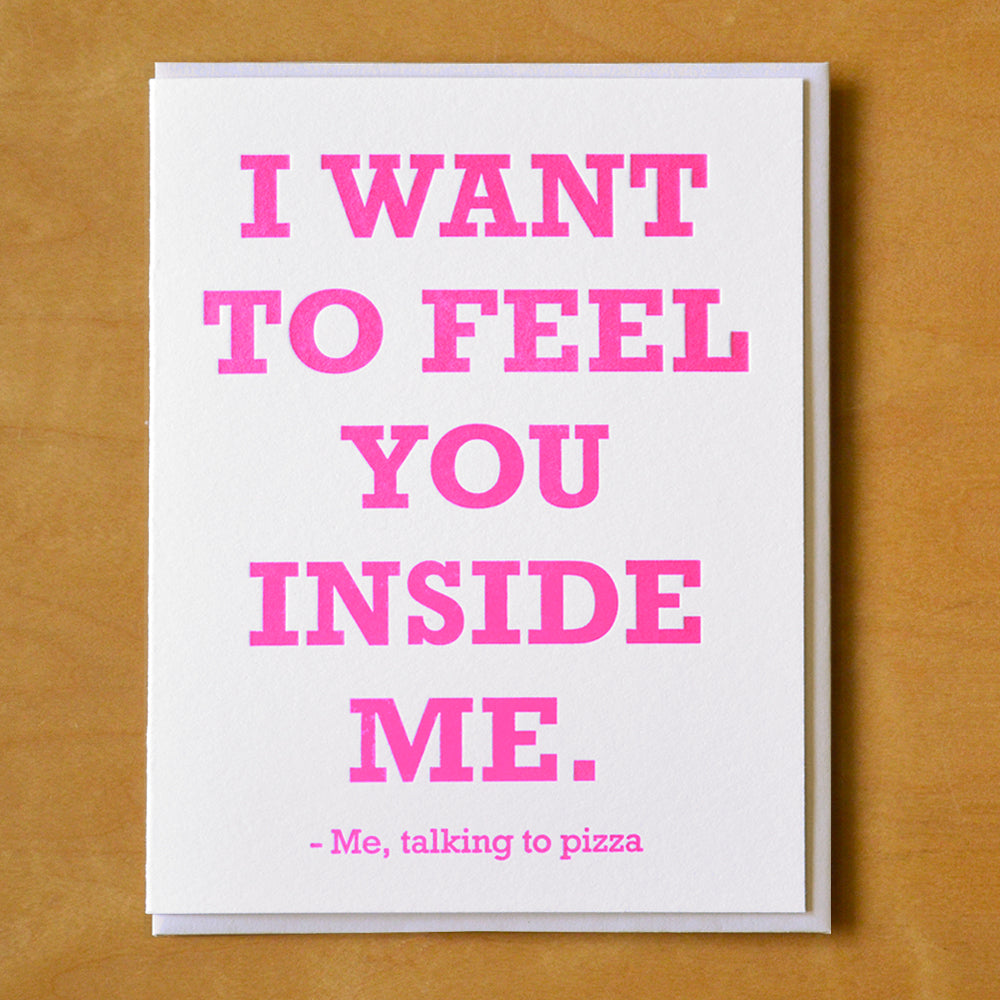 I Want To Feel You Inside Me (Me, Talking To Pizza) - Greeting Card