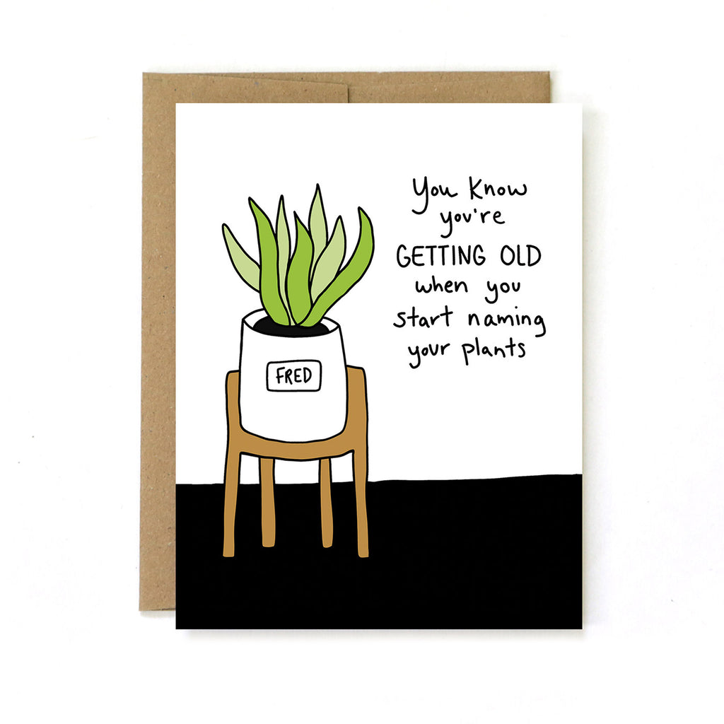 You Know You're Getting Old When You Start Naming Your Plants - Birthday Greeting Card