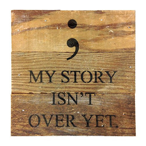 My Story Isn't Over Yet (Semicolon) - Reclaimed Wood Art Sign - 6-in x 6-in - Mellow Monkey