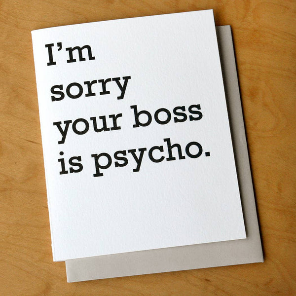 I'm Sorry Your Boss Is Psycho - Greeting Card