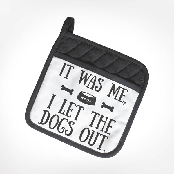 It Was Me, I Let The Dogs Out POTHOLDER