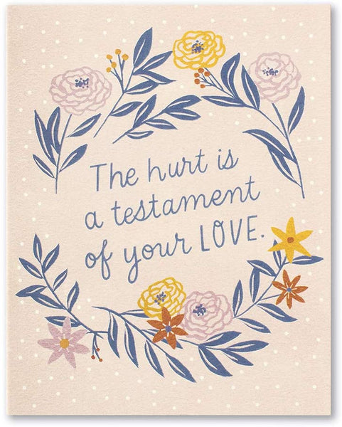 Love Muchly Greeting Card - Sympathy - The Hurt Is A Testament Of Your Love