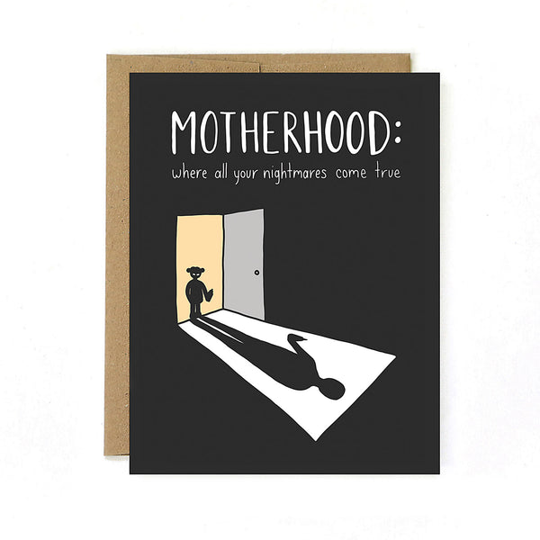 Motherhood: Where All Your Nightmares Come True - Greeting Card