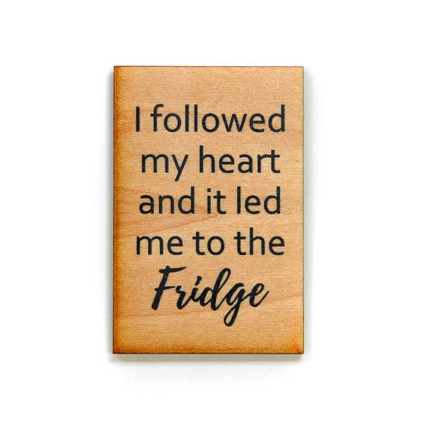 I Followed My Heart And It Led Me To The Fridge - Wood Magnet - 3-in