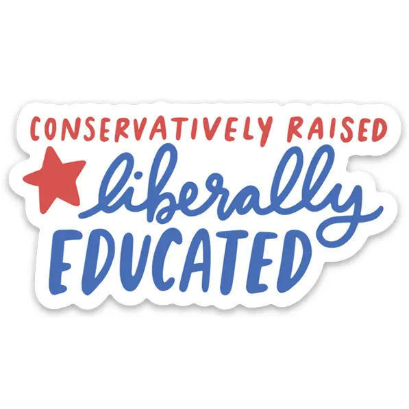 Conservatively Raised, Liberally Educated - Vinyl Decal