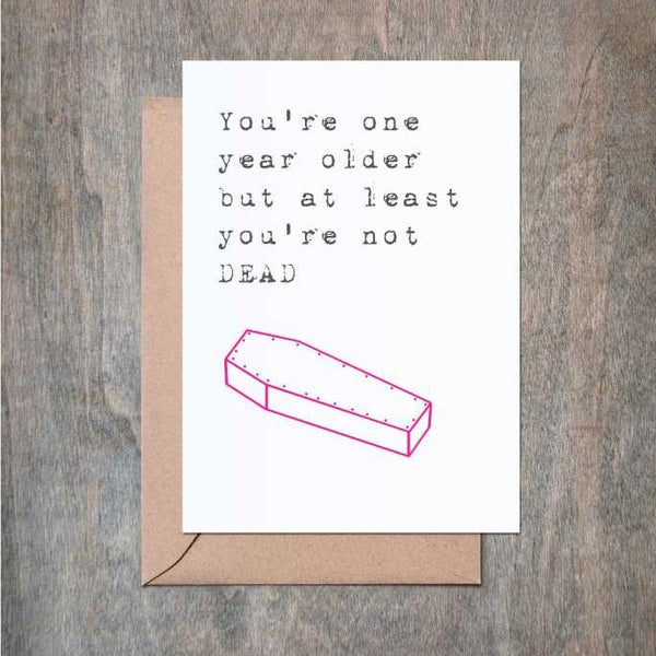 At Least You're Not Dead - Greeting Card