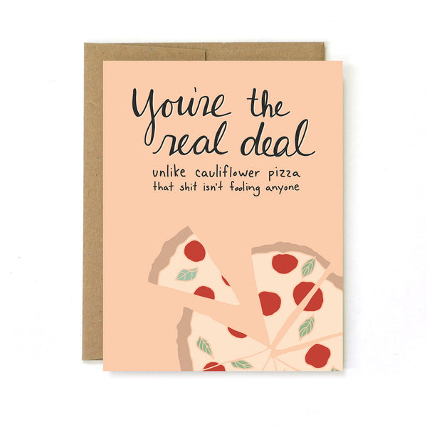 You're The Real Deal. Unlike Cauliflower Pizza...That Shit Isn't Fooling Anyone - Greeting Card