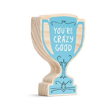 You're Crazy Good - Mini Inspirational Wood Block