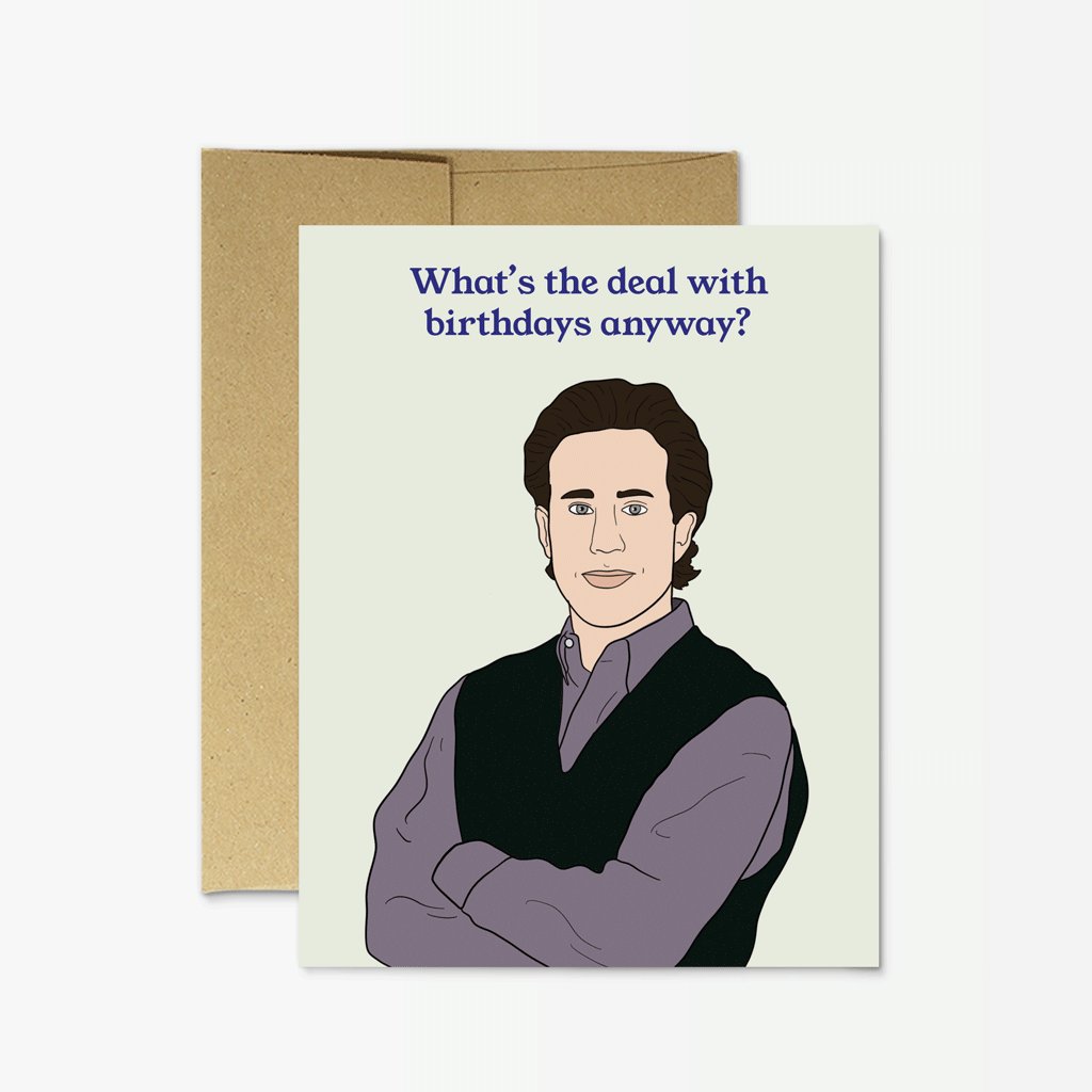 Jerry Seinfeld - What's The Deal With Birthdays Any Way? Birthday Greeting Card