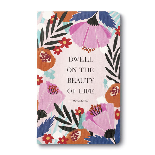 Dwell On The Beauty Of Life (Marcus Aurelius) - Write Now Blank Journal