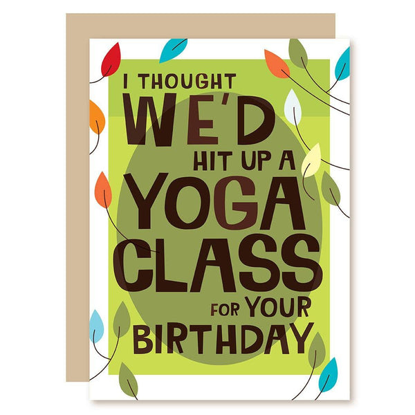 I Thought We'd Hit Up A Yoga Class For Your Birthday - And By Yoga Class, I Mean A Bar - Birthday Greeting Card