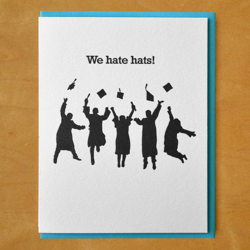 Graduates We Hate Hats - Graduation Greeting Card