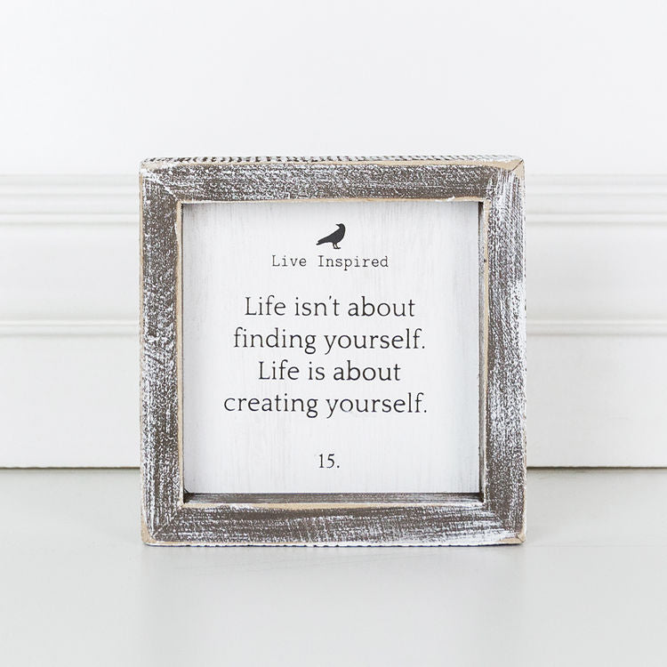 Life Isn't About Finding Yourself.  Life Is About Creating Yourself - Live Inspired Framed Wood Wall Decor - 5-in