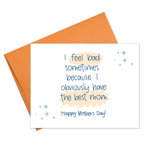 I Feel Bad Sometimes Because I Obviously Have The Best Mom - Happy Mother's Day - Greeting Card
