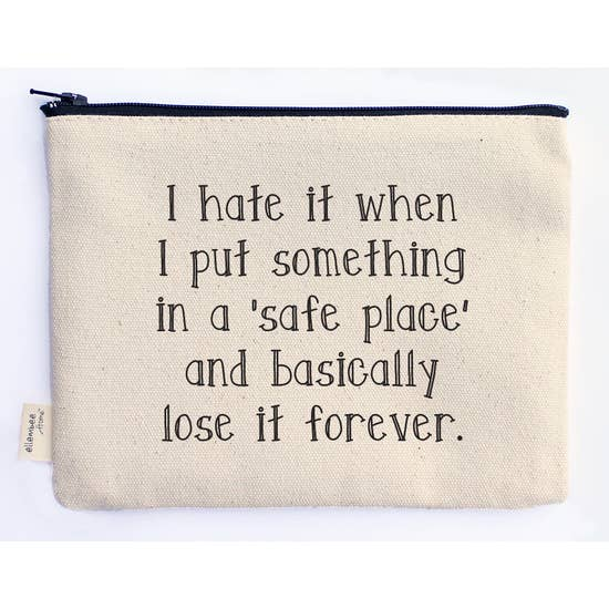 I Hate It When I Put Something In A Safe Place And Basically Lose It Forever - Canvas Zipper Pouch