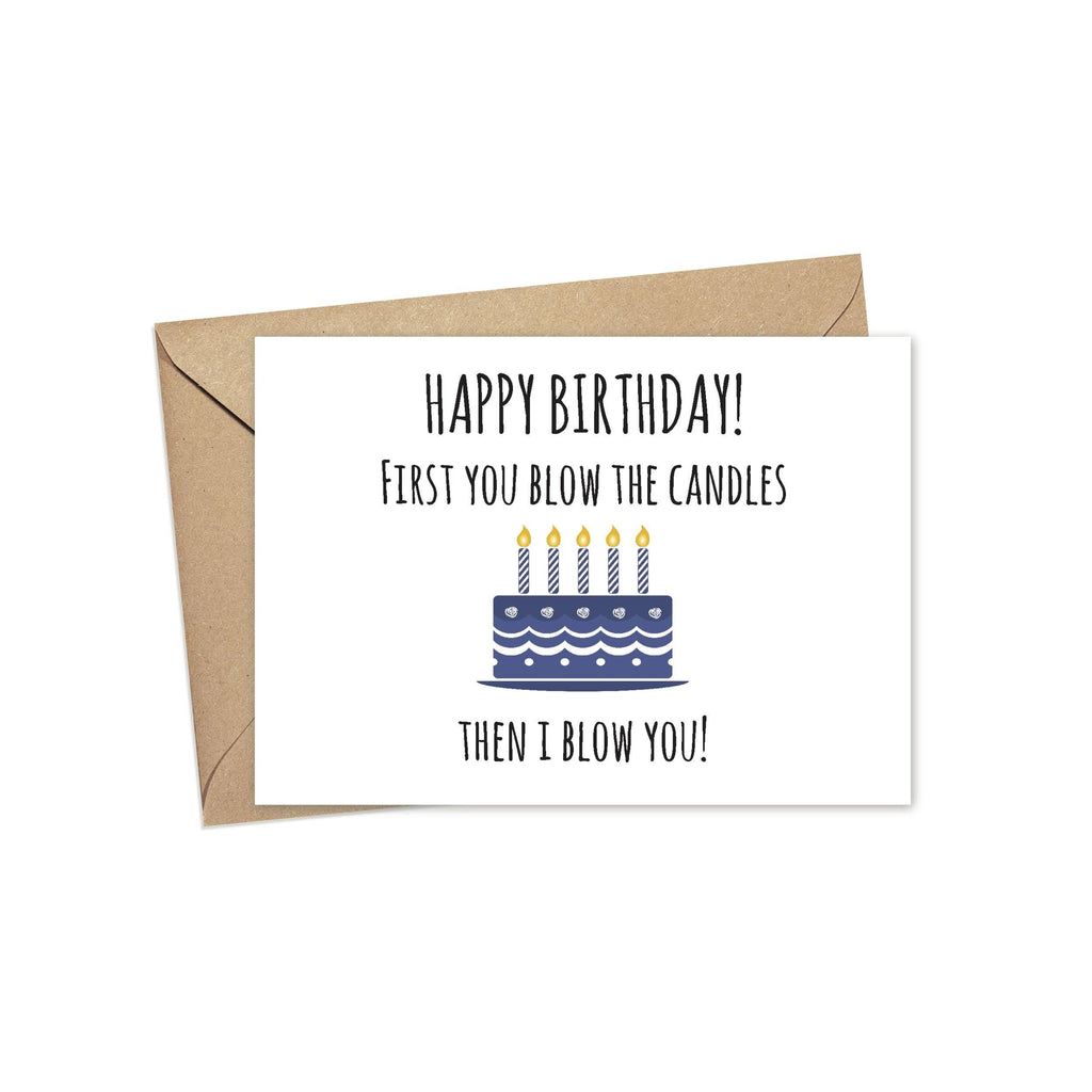 Happy Birthday. First You Blow the Candles Then I Blow You - Birthday Greeting Card
