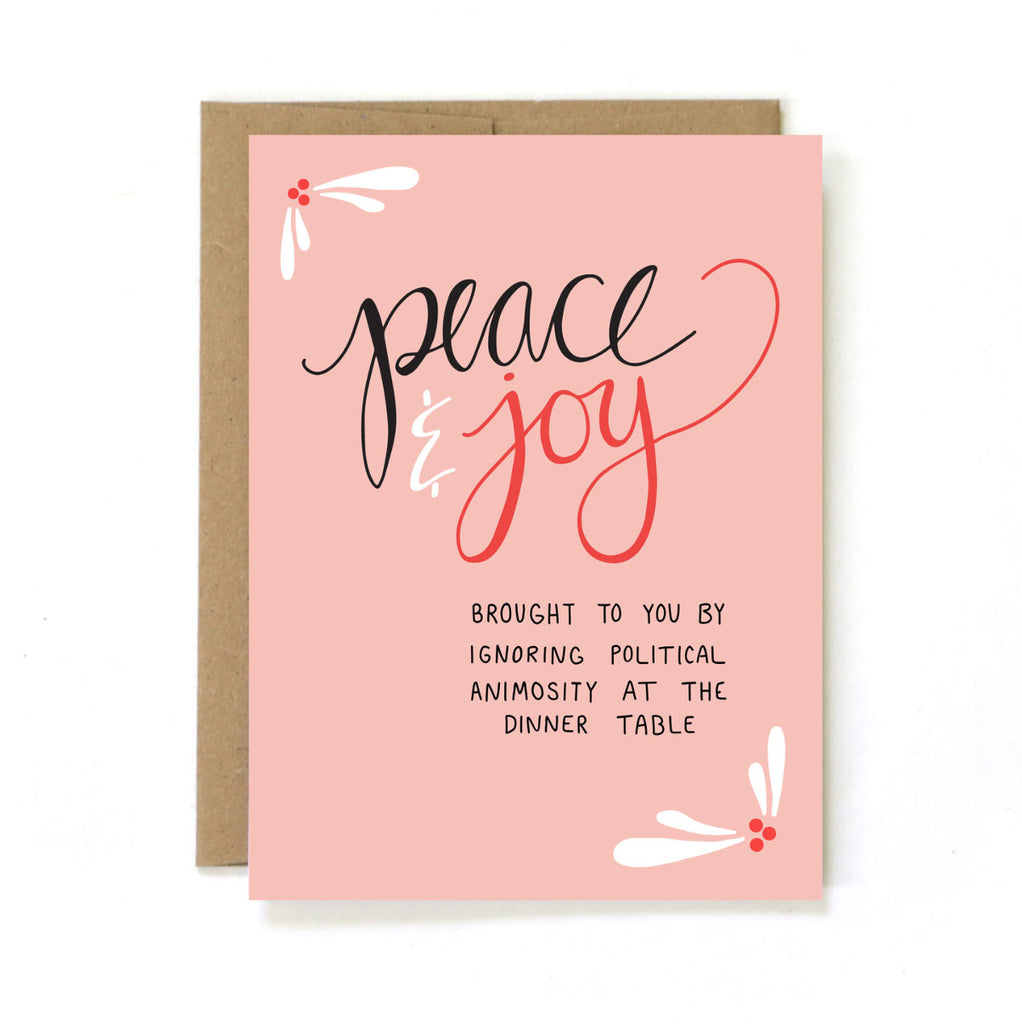 Peace Joy - Brought To You By Ignoring Political Animosity At The Dinner Table - Holiday Christmas Greeting Card