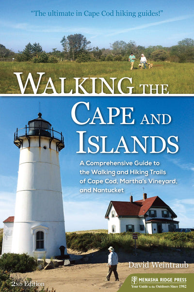 Walking the Cape and Islands: A Comprehensive Guide to the Walking and Hiking Trails of Cape Cod, Martha's Vineyard, and Nantucket Paperback