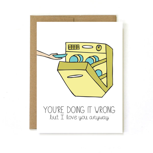 Dishwasher - You're Doing It Wrong But I Love You Anyway - Greeting Card