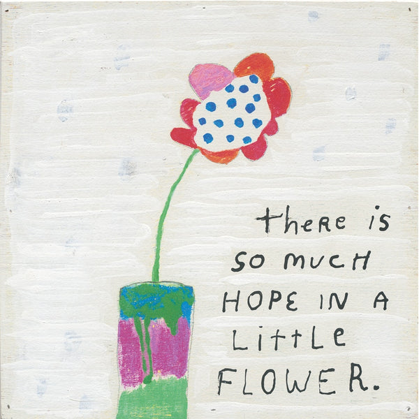 There Is So Much Hope In A Little Flower -  Gallery Wrap Panel Wall Art - 12-in