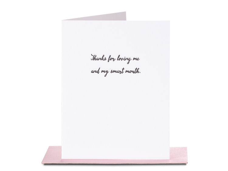 Thanks For Loving Me And My Smart Mouth - Greeting Card