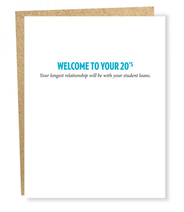 Welcome to your 20's - Relationship... Student Loans - Birthday Greeting Card