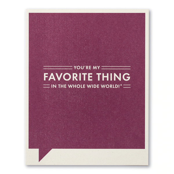 Frank and Funny Greeting Card - Friendship - You're My Favorite Thing in the Whole Wide World...