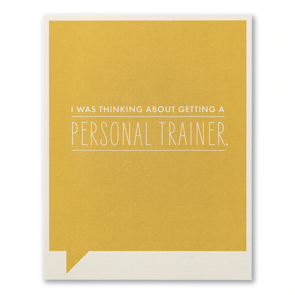Frank and Funny Greeting Card - Humor - I Was Thinking Of Getting A Personal Trainer