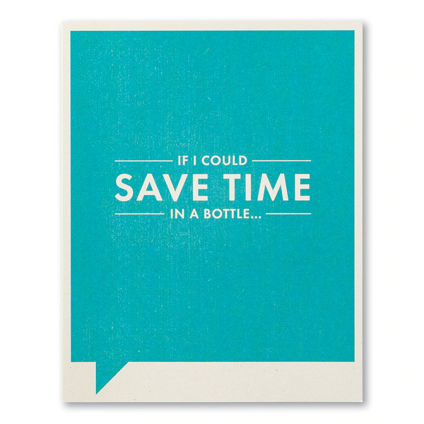 Frank and Funny Greeting Card - Humor - If I Could Save Time In A Bottle...