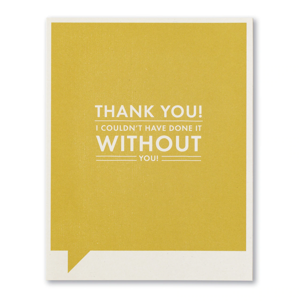 Frank and Funny Greeting Card - Thank You - Thank You! I Couldn't Have Done It Without You! - I Don't Have Crow's Feet