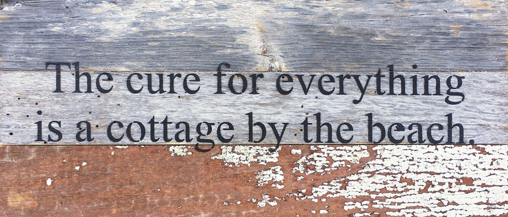 The Cure For Everything Is A Cottage By The Beach - Reclaimed Wood Art Sign - 14-in x 6-in - Mellow Monkey