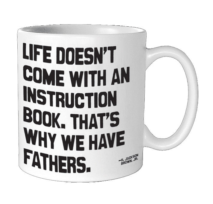 Quotable Cards - Life Doesn't Come WIth An Instruction Book. That's Why We Have Fathers - 14-oz Mug with Gift Box
