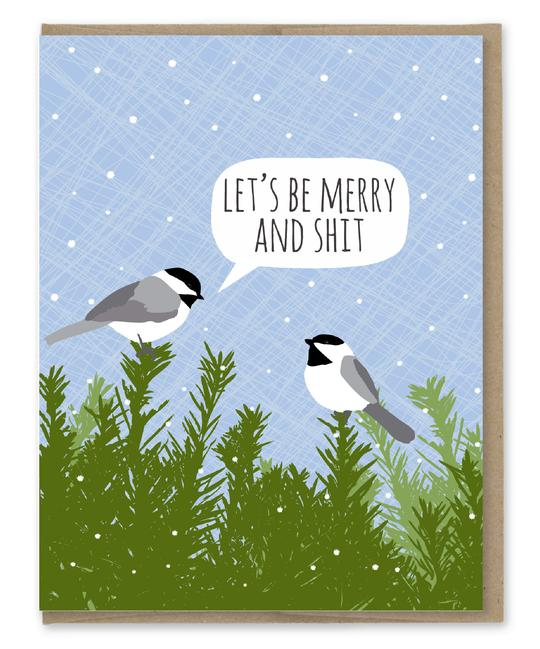 Let's Be Merry And Shit - Chickadees - Holiday Christmas Greeting Card