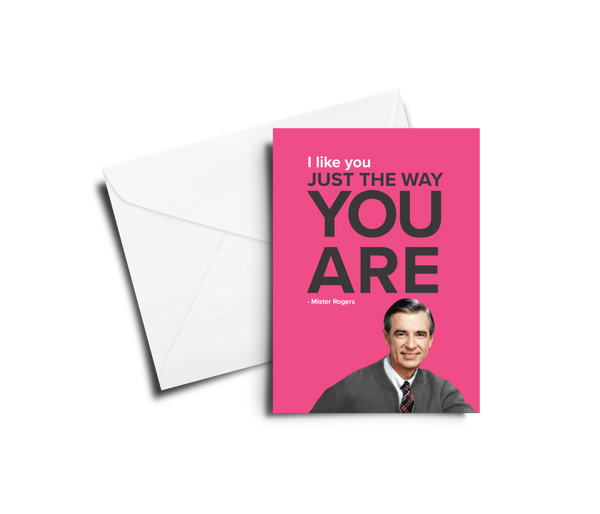 I Like You Just The Way You Are - Mr. Rogers Greeting Card