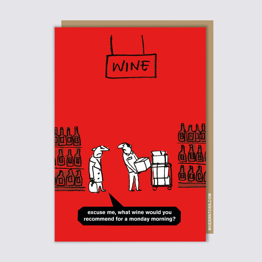 Modern Toss - Wine - Excuse Me, What Wine Would You Recommend For A Monday Morning? - Greeting Card
