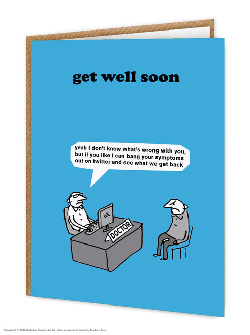 Modern Toss - Get Well Soon - Yeah I Don't Know What's Wrong With You, But If You Like I Can Bang Your Symptoms Out On Twitter And See What We Get Back - Greeting Card