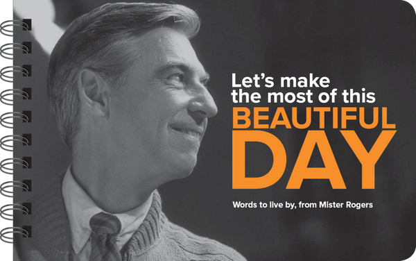 Let's Make The Most Of This Beautiful Day - Mister Rogers Wisdom Book